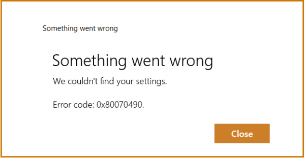Fix Error 0x80070490: We Couldn't Find Your Settings